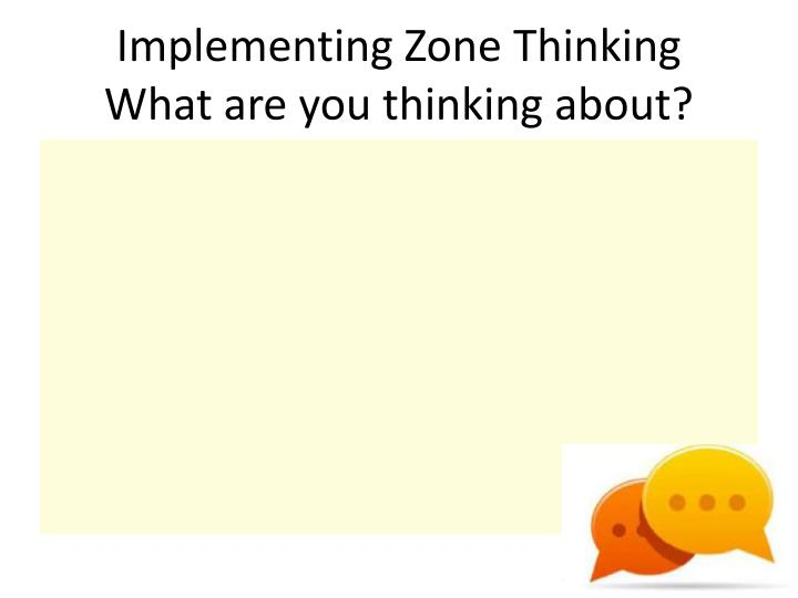 Implementing Zone Thinking