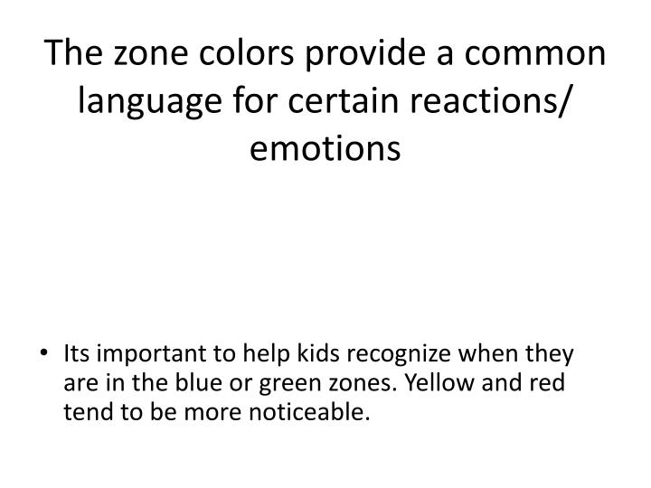 The zone colors provide a common language for certain reactions/ emotions
