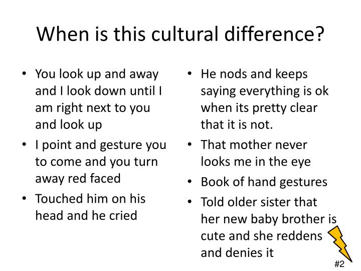 When is this cultural difference?