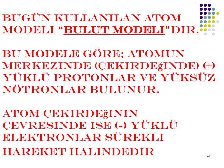Bugn kullanlan atom modeli