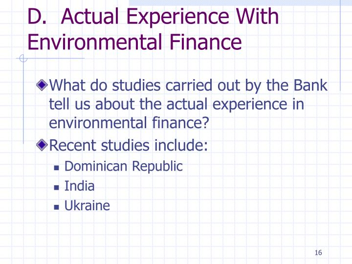 D.  Actual Experience With Environmental Finance