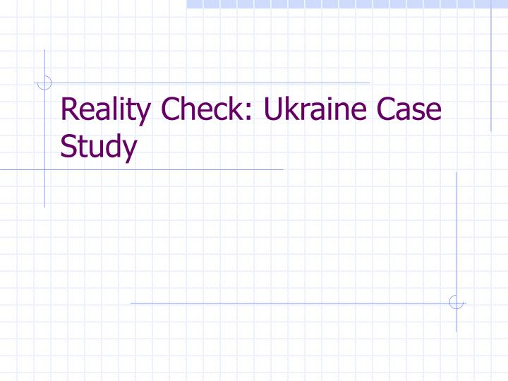 Reality Check: Ukraine Case Study