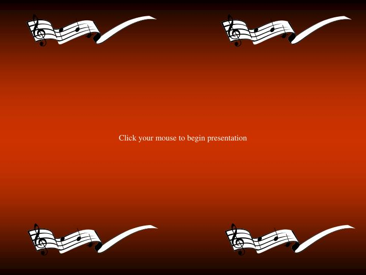 Click your mouse to begin presentation