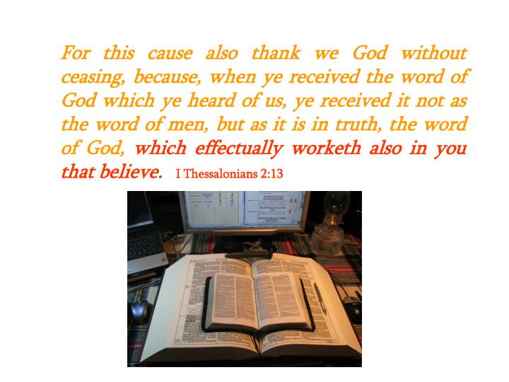 For this cause also thank we God without ceasing, because, when ye received the word of God which ye heard of us, ye received it not as the word of men, but as it is in truth, the word of God,