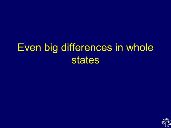 Even big differences in whole states