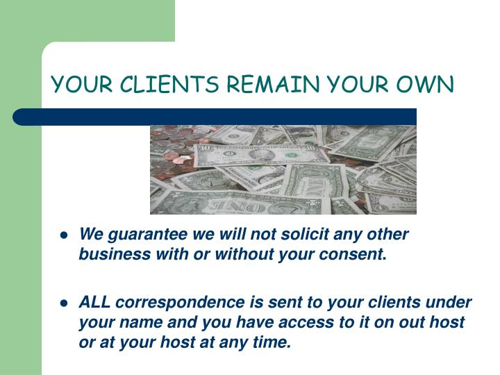 We guarantee we will not solicit any other  business with or without your consent