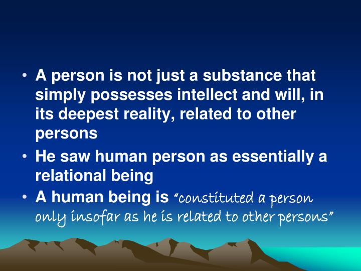 A person is not just a substance that simply possesses intellect and will, in its deepest reality, related to other persons