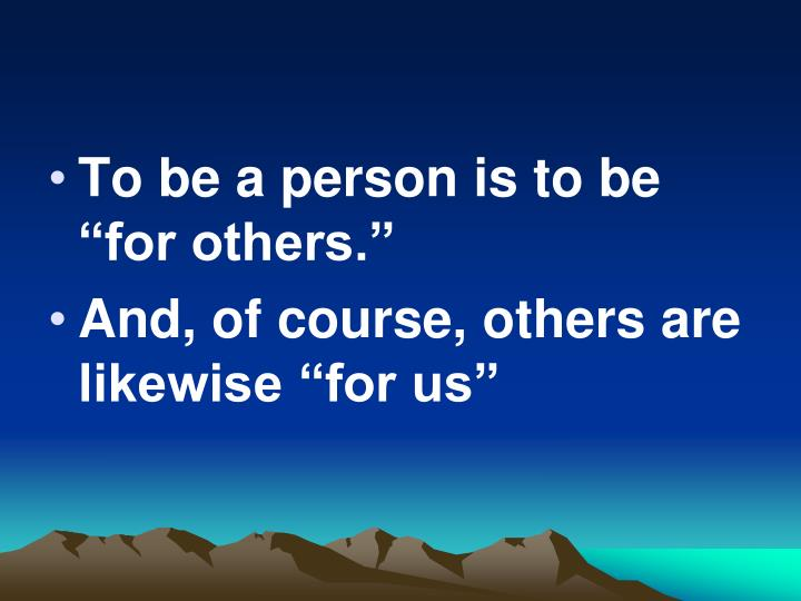 "To be a person is to be ""for others."""