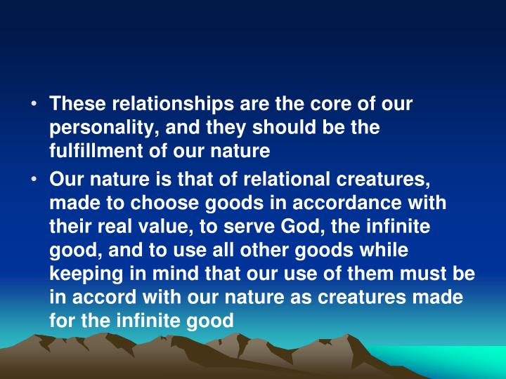 These relationships are the core of our personality, and they should be the fulfillment of our nature