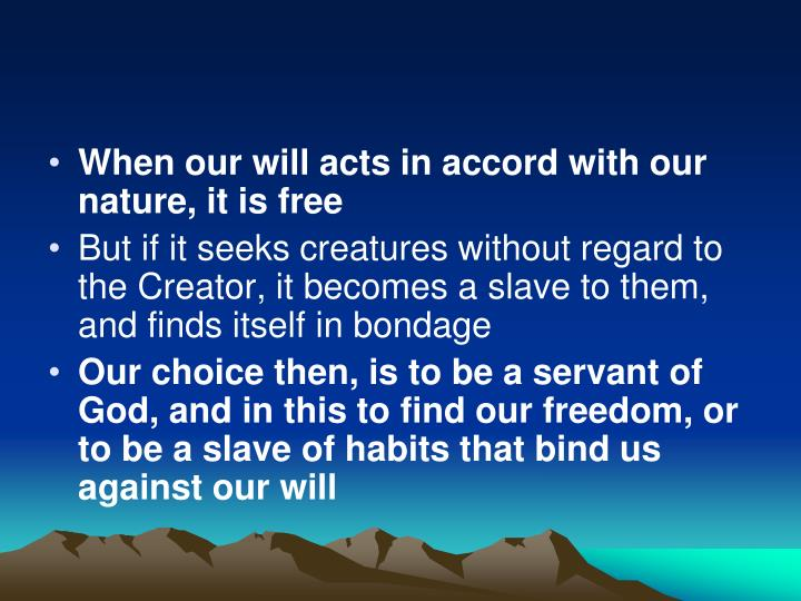 When our will acts in accord with our nature, it is free