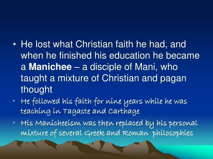 He lost what Christian faith he had, and when he finished his education he became a