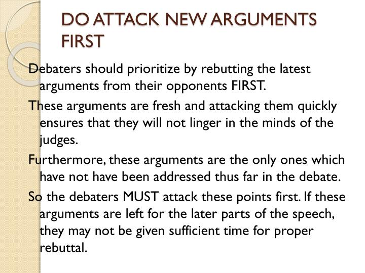 DO ATTACK NEW ARGUMENTS FIRST
