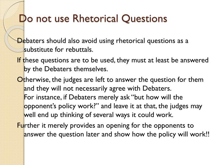Do not use Rhetorical Questions