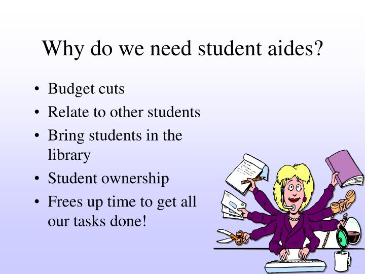Why do we need student aides?