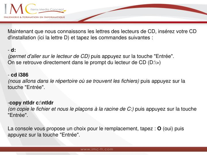 Maintenant que nous connaissons les lettres des lecteurs de CD, insérez votre CD d'installation (ici la lettre D) et tapez les commandes suivantes :