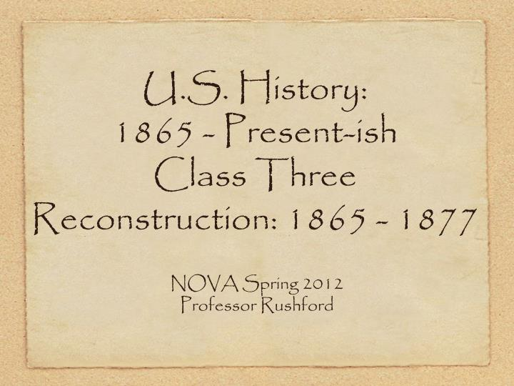 U s history 1865 present ish class three reconstruction 1865 1877