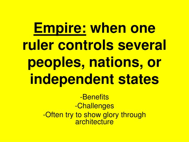 Empire when one ruler controls several peoples nations or independent states