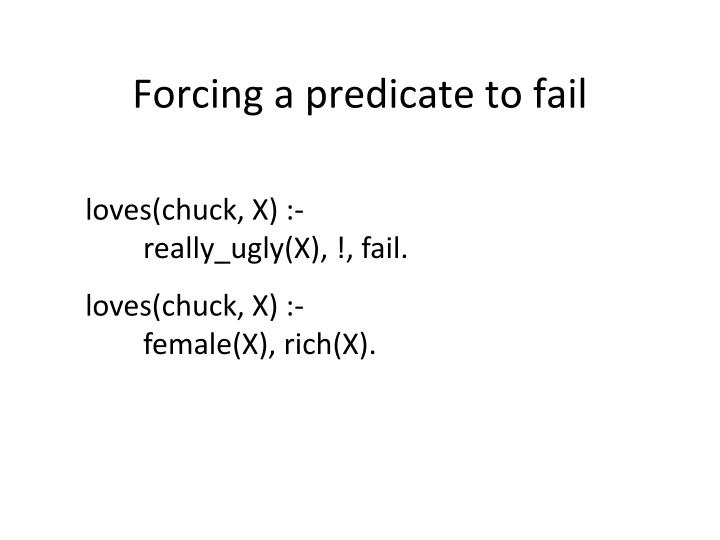Forcing a predicate to fail