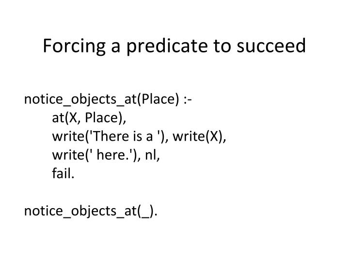 Forcing a predicate to succeed