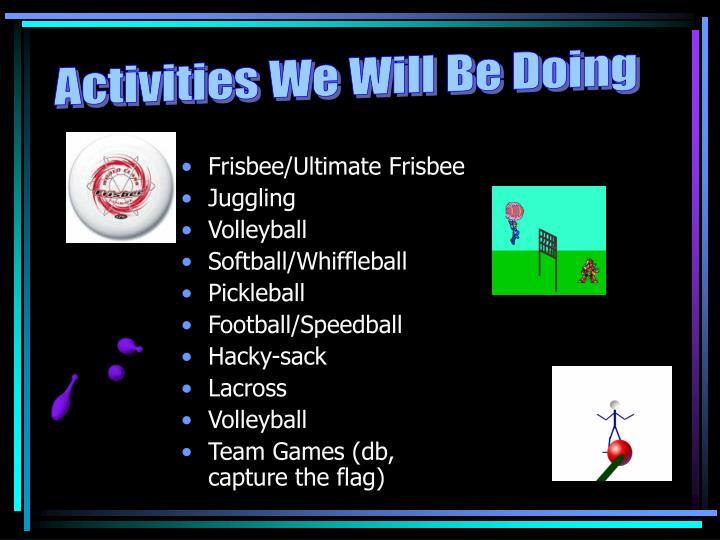 Activities We Will Be Doing