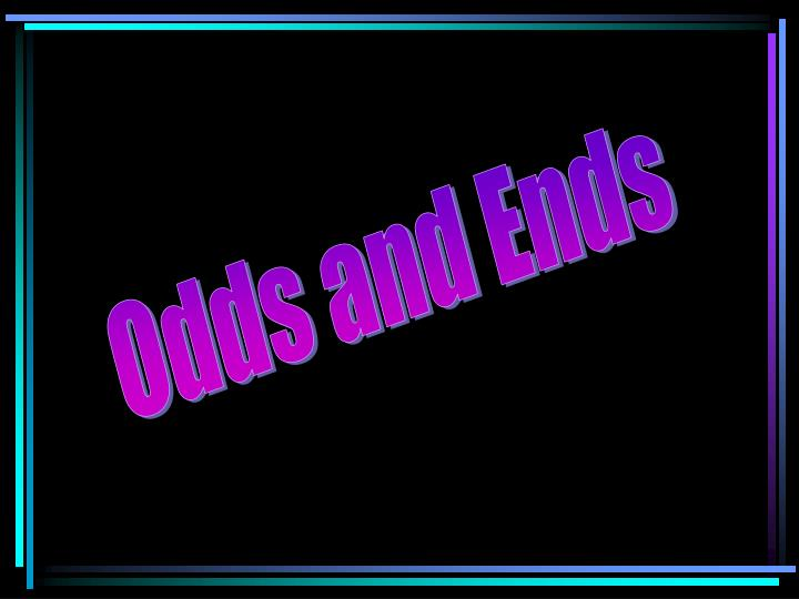 Odds and Ends
