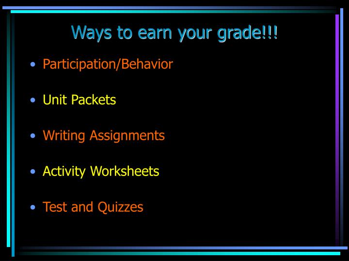 Ways to earn your grade!!!
