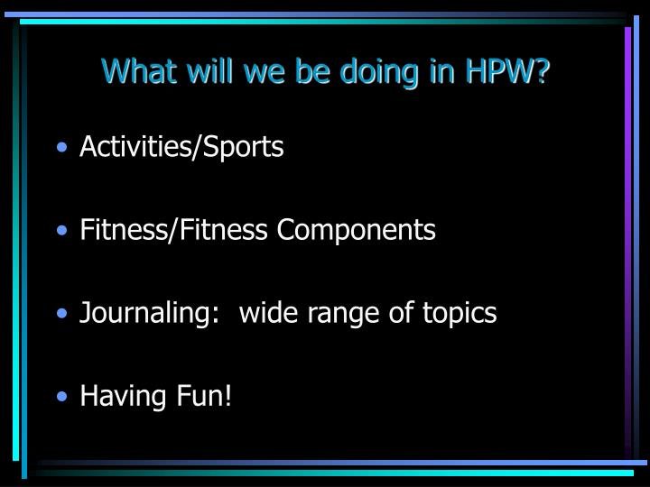 What will we be doing in HPW?