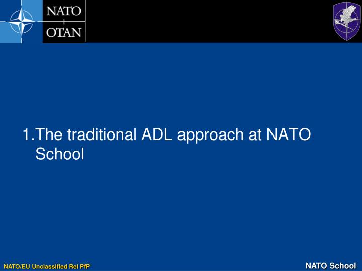 1.The traditional ADL approach at NATO School
