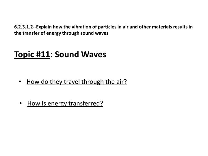 6.2.3.1.2--Explain how the vibration of particles in air and other materials results in the transfer of energy through sound