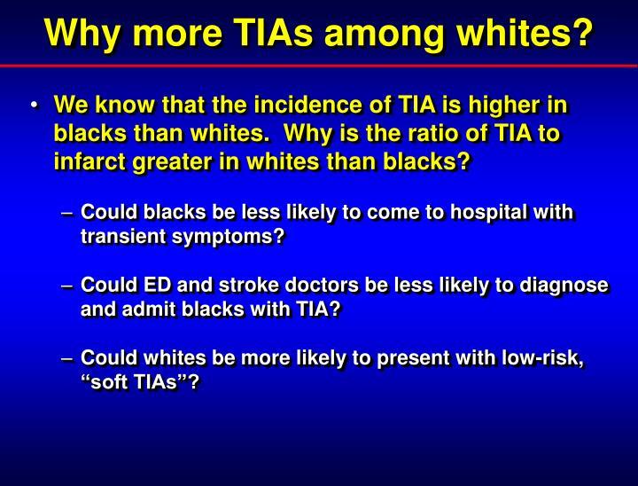 Why more TIAs among whites?