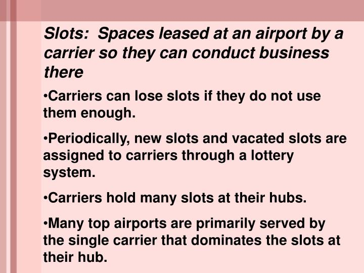 Slots:  Spaces leased at an airport by a carrier so they can conduct business there