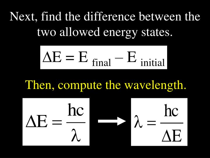 Next, find the difference between the two allowed energy states.