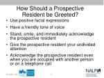 how should a prospective resident be greeted