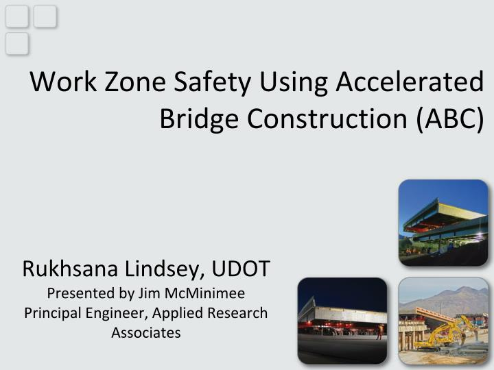 Work zone safety using accelerated bridge construction abc