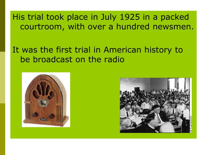 His trial took place in July 1925 in a packed courtroom, with over a hundred newsmen.