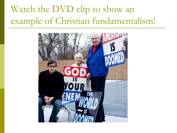 Watch the dvd clip to show an example of christian fundamentalism