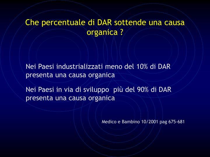 Che percentuale di DAR sottende una causa organica ?