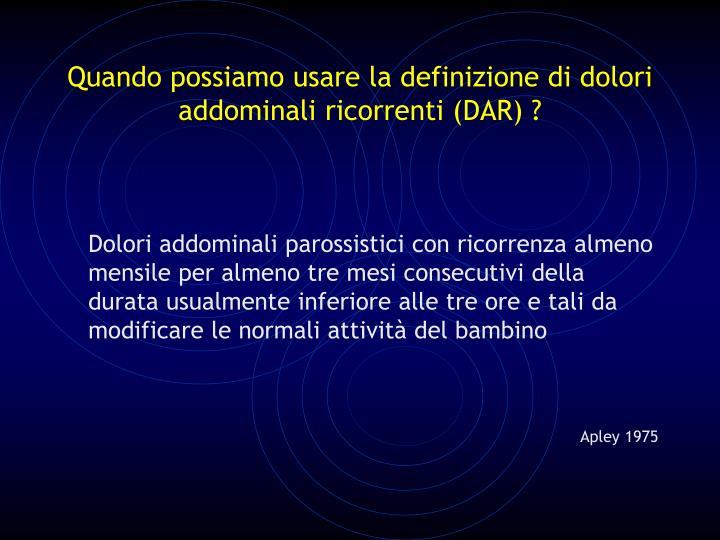 Quando possiamo usare la definizione di dolori addominali ricorrenti (DAR) ?