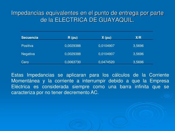Impedancias equivalentes en el punto de entrega por parte de la ELECTRICA DE GUAYAQUIL.