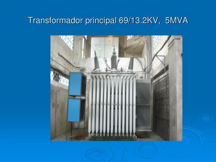 Transformador principal 69/13.2KV,  5MVA