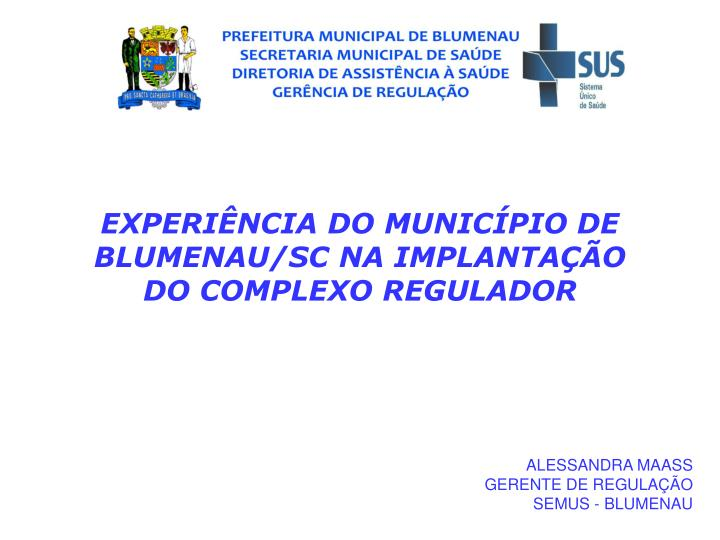 EXPERINCIA DO MUNICPIO DE BLUMENAU/SC NA IMPLANTAO DO COMPLEXO REGULADOR