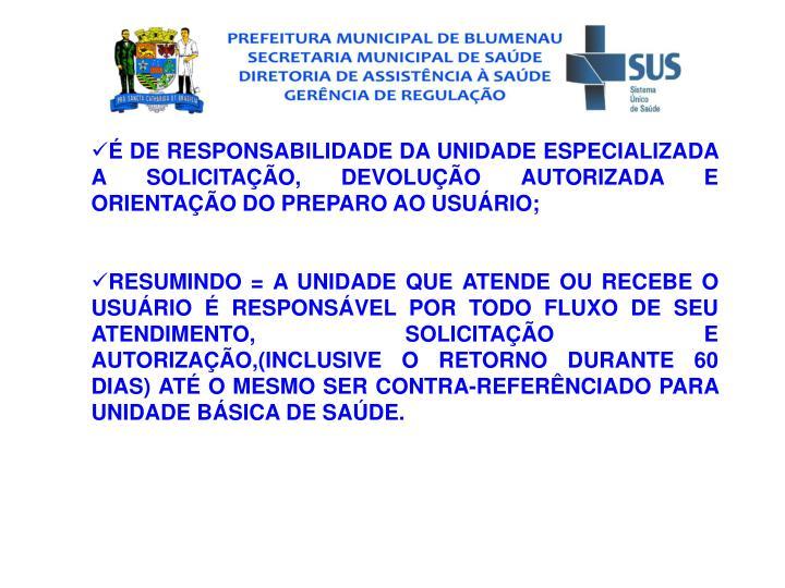 DE RESPONSABILIDADE DA UNIDADE ESPECIALIZADA A SOLICITAO, DEVOLUO AUTORIZADA E ORIENTAO DO PREPARO AO USURIO;