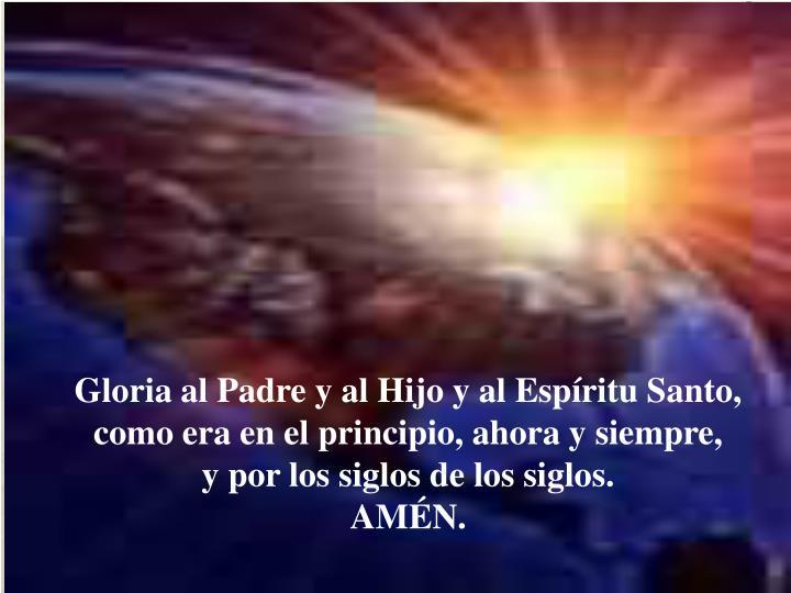 Gloria al Padre y al Hijo y al Espíritu Santo,