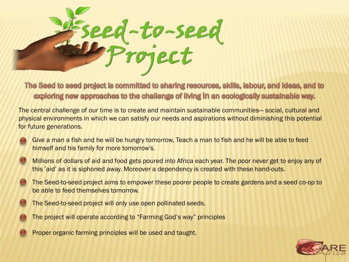 The Seed to seed project is committed to sharing resources, skills,