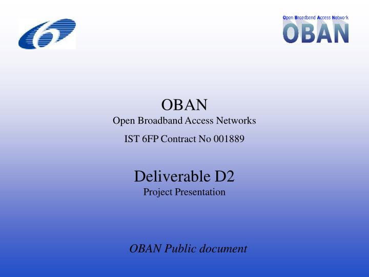 Oban open broadband access networks ist 6fp contract no 001889 deliverable d2 project presentation