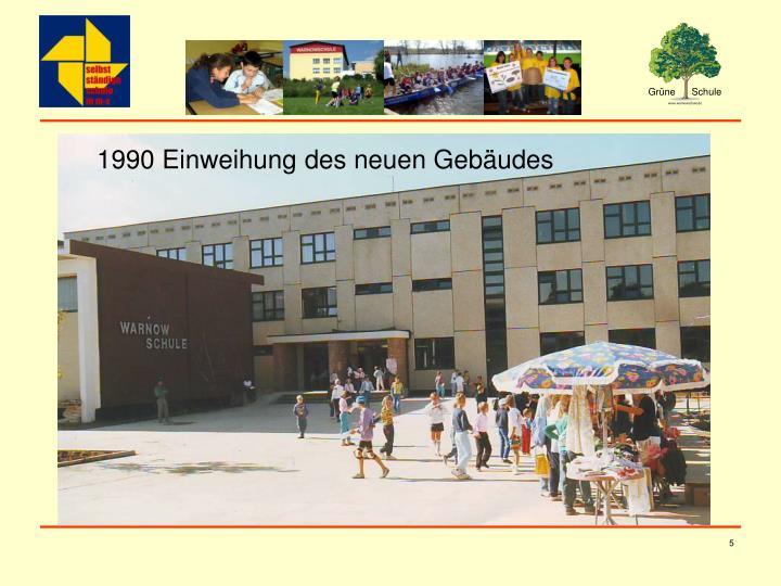 1990 Einweihung des neuen Gebäudes