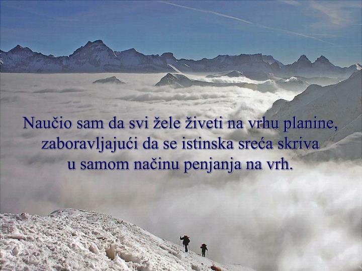 Naučio sam da svi žele živeti na vrhu planine,
