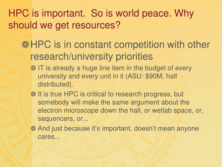 HPC is important.  So is world peace. Why should we get resources?