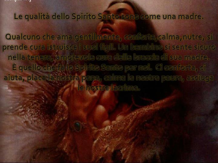Le qualità dello Spirito Santo sono come una madre.