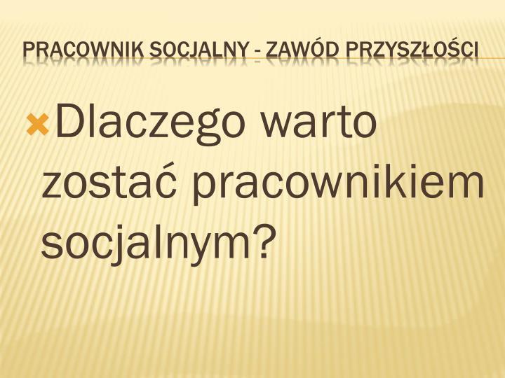 Dlaczego warto zostać pracownikiem socjalnym?